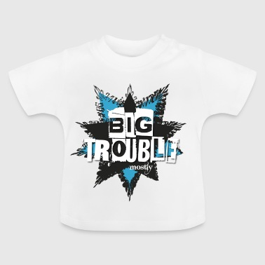 Big Trouble - Baby T-Shirt
