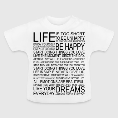 LIFE is too short to be unhappy - Baby T-Shirt