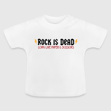 Rock is dead! - Baby T-Shirt