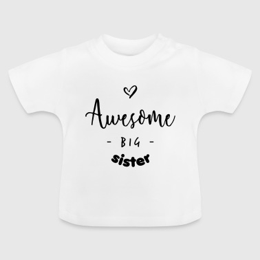 Big Awesome BIG Sister - Baby T-Shirt