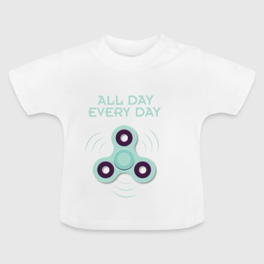 Spinner - all day, every day - Baby T-Shirt