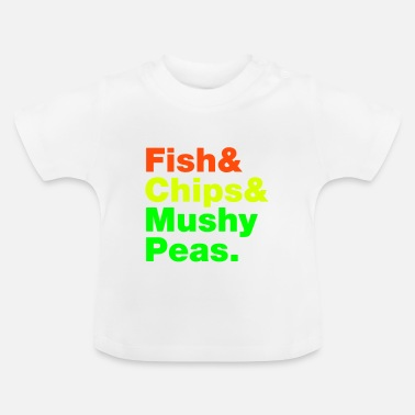 Fish & Chips Fish & Chips & Mushy Peas. - Baby T-Shirt