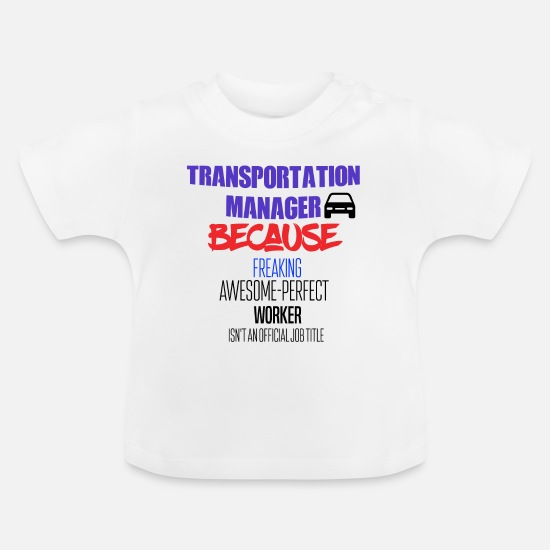 Awesome Baby Clothes - Transportation manager - Baby T-Shirt white