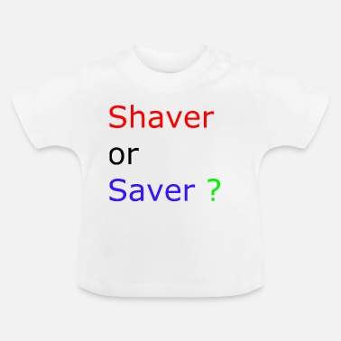 Shaver shaver or saver - Baby T-Shirt
