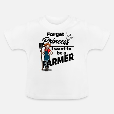 Farming Proud Female Farmer Farmer - Forget Princess - Baby T-Shirt