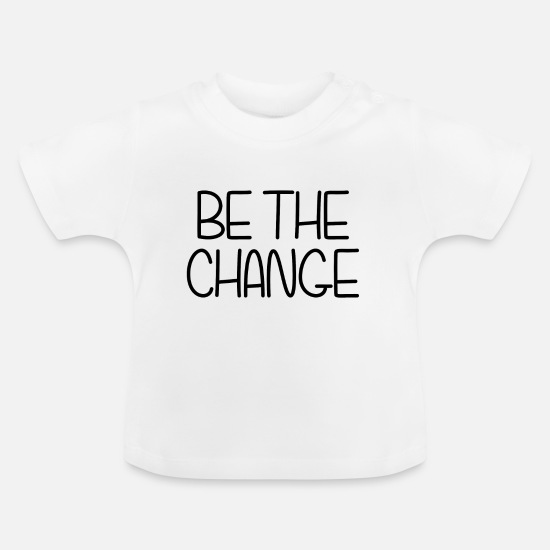 Birthday Baby Clothes - BE THE CHANGE (IN THE WORLD) POISON IDEA - Baby T-Shirt white