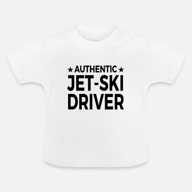 Ski Driver Authentic Jet-Ski Driver - Baby T-Shirt
