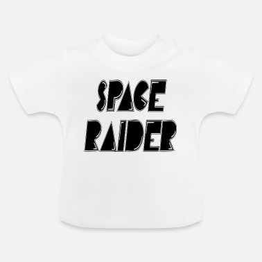 Raider space raider - Baby T-Shirt