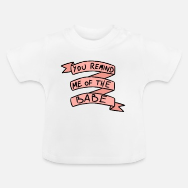 Jennifer Connelly You Remind Me Of The Babe - Baby T-Shirt