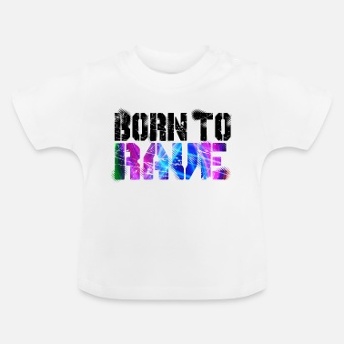 Rave Born To Rave - Baby T-Shirt