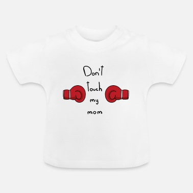 Don't touch my mom - Baby T-Shirt