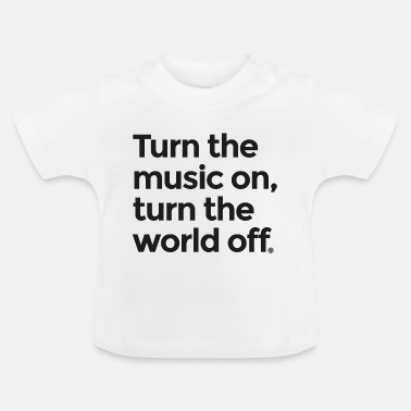Turn On Turn the music on - Baby T-Shirt