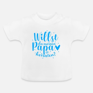 Marry Do you want to marry my dad? - Blue - Baby T-Shirt