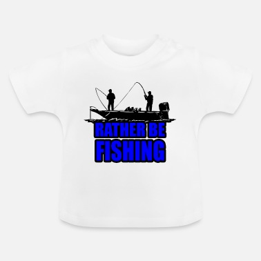 Rather Rather Be Fishing - Baby T-Shirt