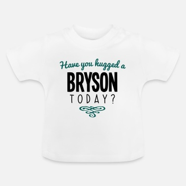 Bryson have you hugged a bryson name today - Baby T-Shirt
