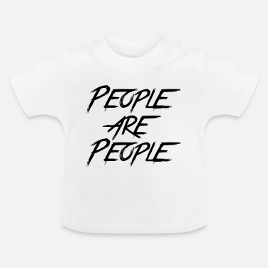 People PEOPLE ARE PEOPLE - Baby T-Shirt