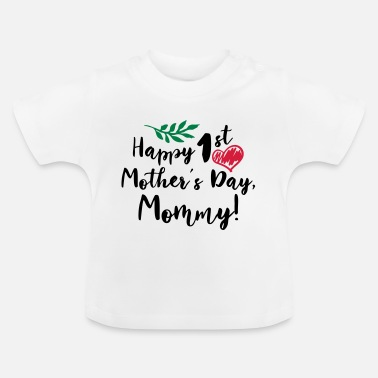 Day Baby Gifts For All Mothers Day Gift Happy 1st Moth - Baby T-Shirt
