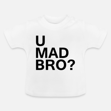 U Mad Bro? - Baby T-Shirt