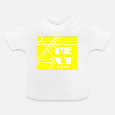 next time - Baby T-Shirt