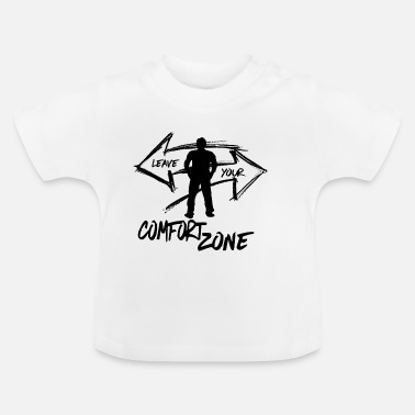 LEAVE.YOUR.COMFORT.ZONE Streetwear First steps - Baby T-Shirt