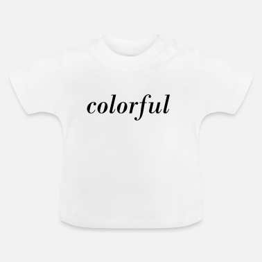 Colorful colorful - Baby T-Shirt
