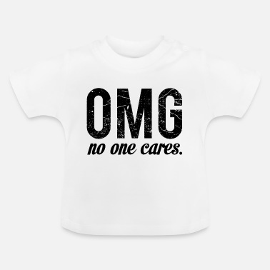 Quotes OMG no one cares - Baby T-Shirt