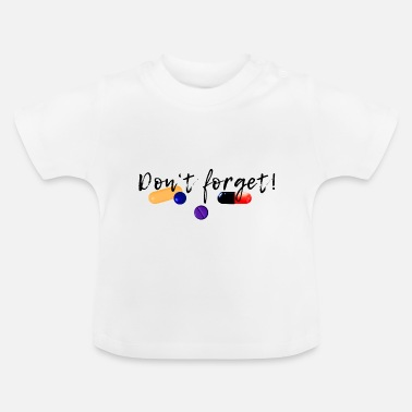 Medizin Don't forget! - Baby T-Shirt