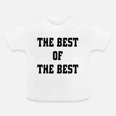 The Best The Best Of The Best - Baby T-Shirt