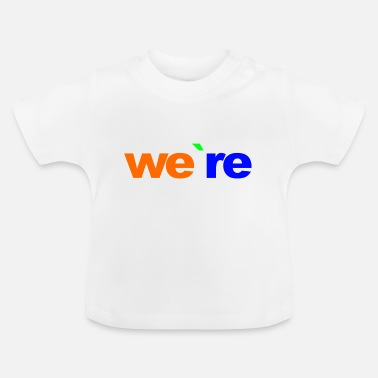 We Re The we re - Baby T-Shirt