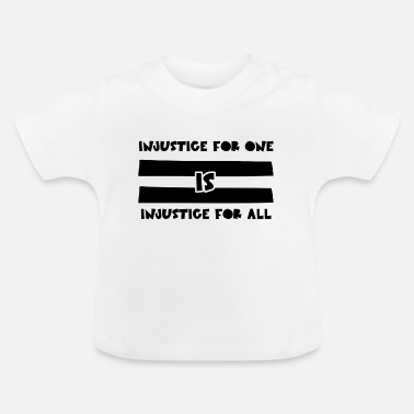 Injustice injustice equality - Baby T-Shirt