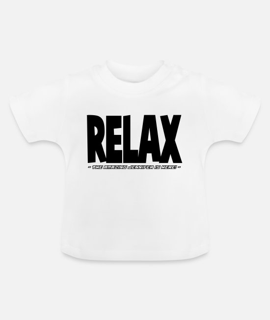 Relax Baby T-Shirts - relax the amazing jennifer is here - Baby T-Shirt white