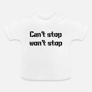Stop Cant stop wont stop - Baby T-Shirt