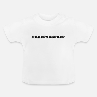 Boarder super-boarder - T-shirt Bébé