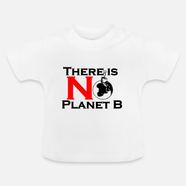 Nuklear There is no planet B - Baby T-Shirt