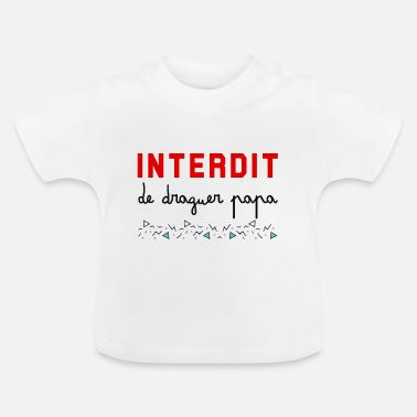 Drague Interdit de draguer papa - T-shirt Bébé