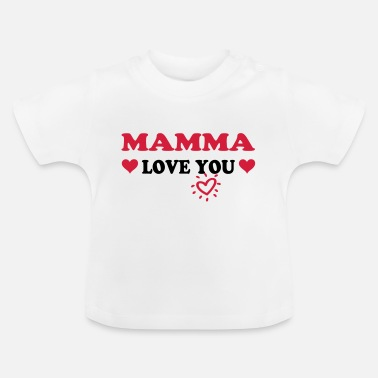 Love Mamma love you - Baby T-shirt