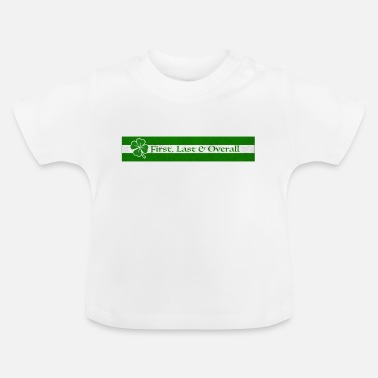 Celtic Celtic First, Celtic Last, Celtic Overall - Baby T-Shirt