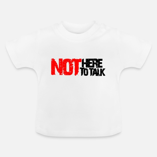 Here Baby Clothes - not here to talk - Baby T-Shirt white