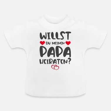 Marry Do you want to marry my dad? - Baby T-Shirt