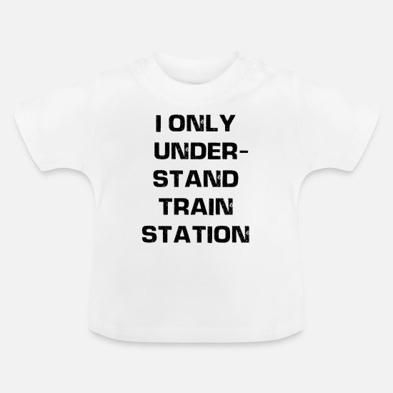 Gift Idea Baby Clothes - I only understand train station - understand station - Baby T-Shirt white