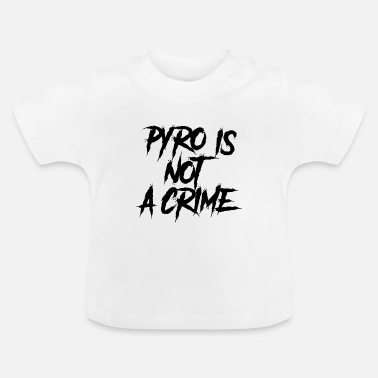 Pyro Not Crime Pyro is not a crime - Baby T-shirt