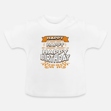Happiness Happy Happy Happy Birthday - Baby T-Shirt