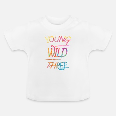 Wild Young Wild & Three, 3rd Birthday Girl - Baby T-Shirt
