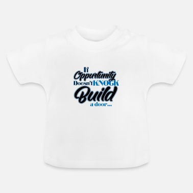 Gelegenheid Gelegenheid zorgt voor motivatie - Baby T-shirt