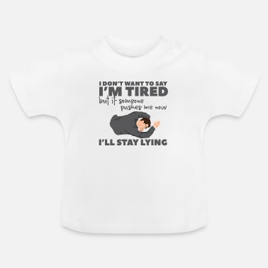 Tired Tired - Baby T-Shirt