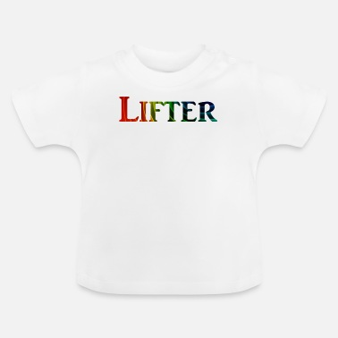 Lift Lifter - Baby T-Shirt