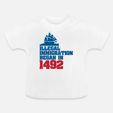 1492 Illegal immigration began in 1492 - Baby T-Shirt