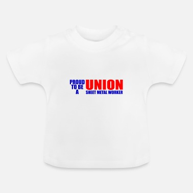 Sheet Metal Worker Proud To Be A Union Sheet Metal Worker - Baby T-Shirt