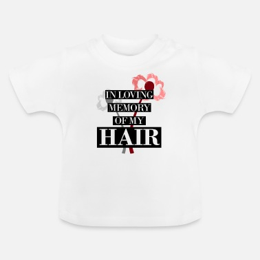 Hairless loving memory of hair - Baby T-Shirt