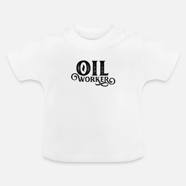 Oil Oilfield workers - Baby T-Shirt